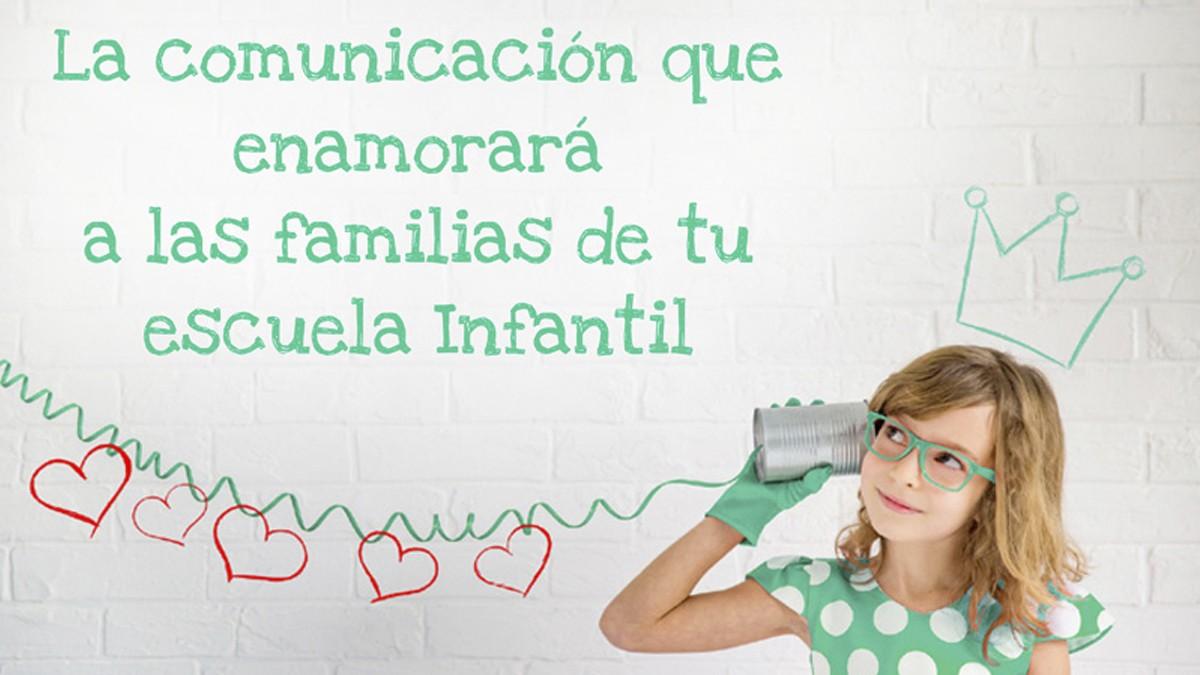 La comunicación que enamorará a las familias de tu escuela infantil